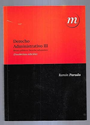 DERECHO ADMINISTRATIVO III. BIENES PUBLICOS. DERECHO URBANISTICO: PARADA, RAMON