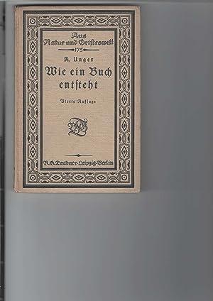 Wie ein Buch entsteht. Sammlung wissenschaftlich-gemeinverständlicher Darstellungen.: Unger, Arthur W.: