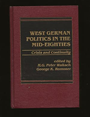 West German Politics In The Mid-Eighties: Crisis and Continuity (Signed and inscribed to John J. ...