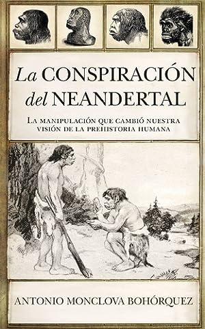 La Conspiracion Del Neardental - Monclova Bohorquez: MONCLOVA BOHORQUEZ, ANTONIO