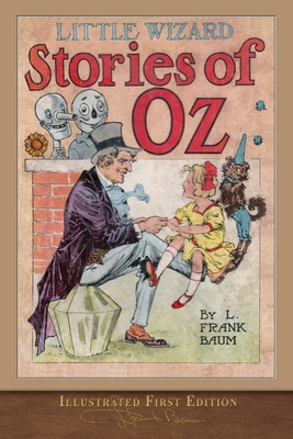 Little Wizard Stories (Illustrated First Edition): 100th: Baum, L. Frank