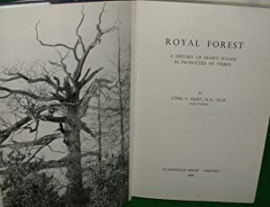 ROYAL FOREST A HISTORY OF DEAN'S WOODS AS PRODUCERS OF TIMBER