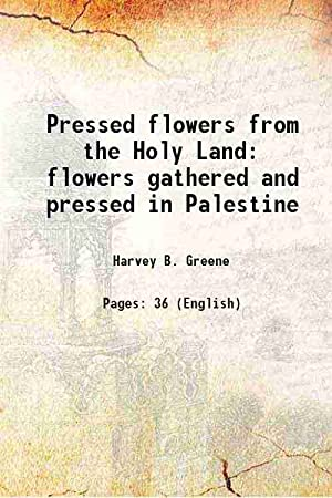 Pressed flowers from the Holy Land flowers: Harvey B. Greene