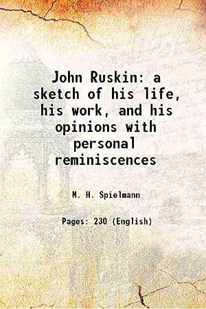 John Ruskin a sketch of his life,: M. H. Spielmann