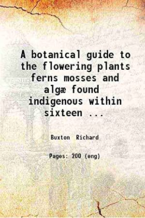 A botanical guide to the flowering plants: Richard Buxton