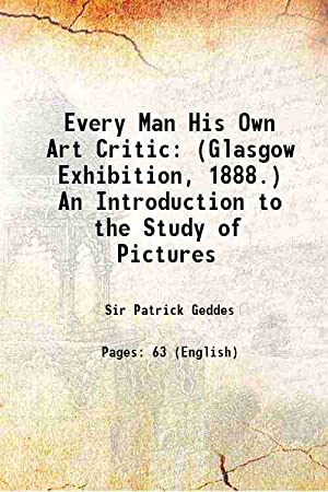 Every Man His Own Art Critic (1888)[HARDCOVER]: Patrick Geddes