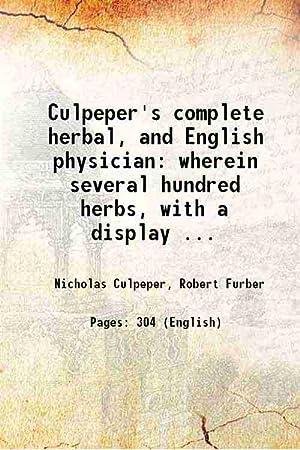 Culpeper's complete herbal, and English physician wherein: Nicholas Culpeper, Robert
