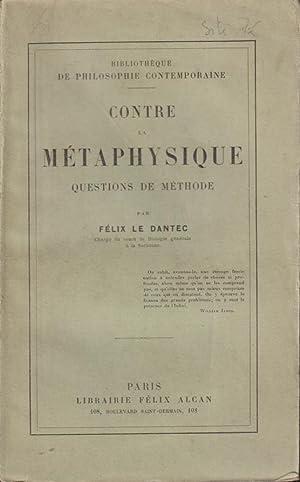 Contre la métaphysique : questions de méthode: Félix Le Dantec