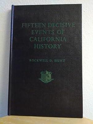 Fifteen Decisive Events of California History: Hunt, Rockwell D.