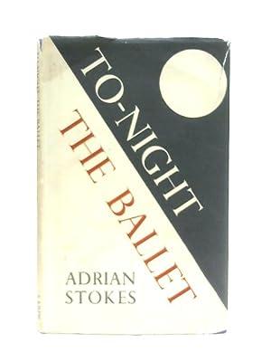 To-Night the Ballet: Adrian Stokes