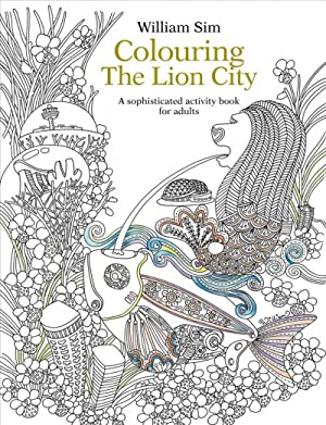 Colouring the Lion City : A Sophisticated: Sim, William