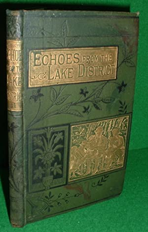 ECHOES FROM THE LAKE DISTRICT OR, STORIES OF GRACE AND TRUTH FROM AN OLD QUILL PEN , 1882