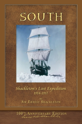 South (Shackleton's Last Expedition): Illustrated 100th Anniversary: Shackleton, Ernest