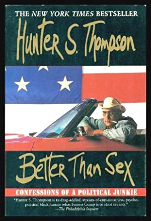 BETTER THAN SEX - Confessions of a: Thompson, Hunter S.