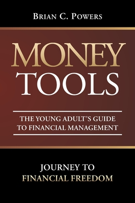 Money Tools: The Young Adult's Guide to: Powers, Brian C.