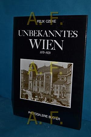 Unbekanntes Wien : 1870 - 1920. Einf.: Czeike, Felix (Mitwirkender):