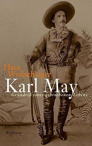 Karl May : Grundriß eines gebrochenen Lebens: Hans Wollschläger