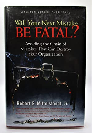 Will Your Next Mistake Be Fatal?: Avoiding the Chain of Mistakes That Can Destroy Your Organization