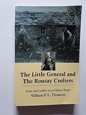 The Little General and the Rousay Crofters : Crisis and Conflict on an Orkney Estate