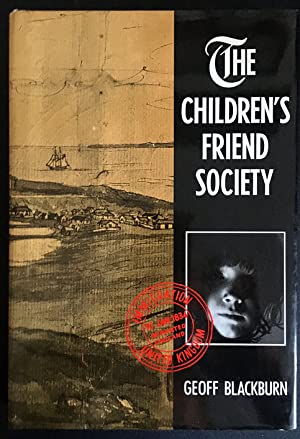 The Children's Friend Society: Juvenile Emigrants to: Geoff Blackburn