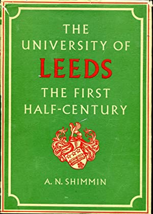 The University of Leeds : The first: Shimmin, A N