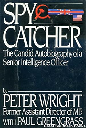 Spycatcher: The Candid Autobiography of a Senior: Wright, Peter; Greengrass,