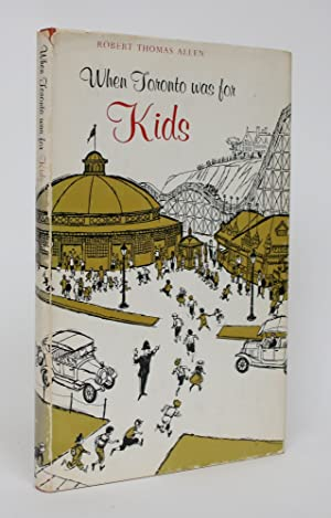 When Toronto Was for Kids: Allen, Robert Thomas
