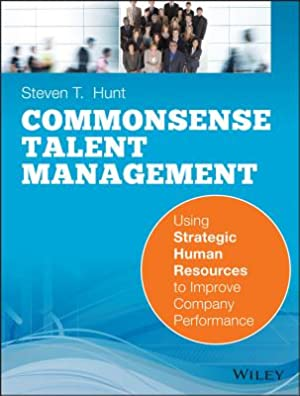 Commonsense Talent Management: Using Strategic Human Resources: Hunt