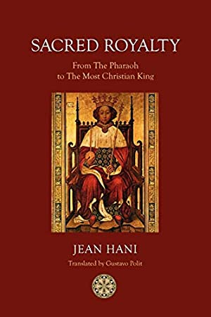 Sacred Royalty: From the Pharaoh to the: Hani, Jean