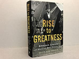 RISE TO GREATNESS : Abraham Lincoln and America's Most Perilous Year ( signed )