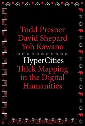 """HyperCities: Thick Mapping in the Digital Humanities: Presner, Todd"""", """"Shepard,"""