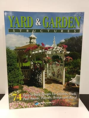 Creative Plans for Yard and Garden Structures: 74 Easy-To-Build Designs for Gazebos, Sheds, Pool Hou