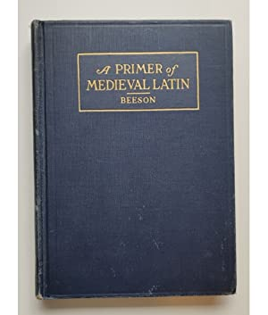 A PRIMER OF MEDIEVAL LATIN: AN ANTHOLOGY: BEESON, Charles H