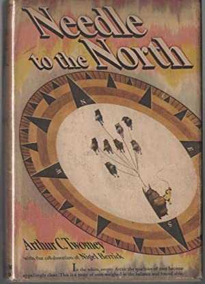 Needle to the North: The Story of: Arthur C. Twomey,