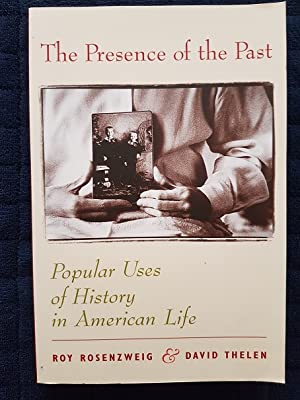 The Presence of the Past : Popular Uses of History in American Life