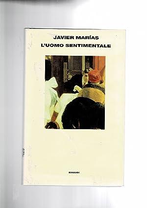 L'uomo sentimentale. Romanzo.: MARIAS Javier.