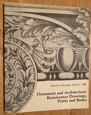 Ornament and Architecture: Renaissance Drawings, Prints, and Books. An Exhibition by the Departme...