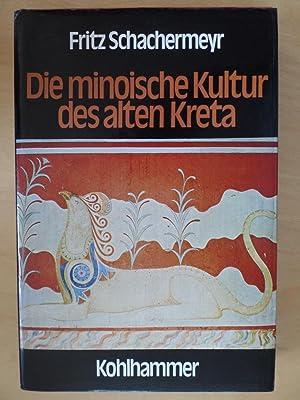 Die minoische Kultur des alten Kreta.: Schachermeyr, Fritz: