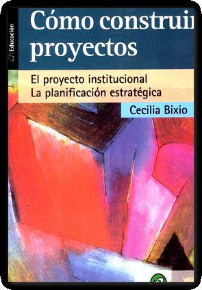 como construir proyectos -1998-: Cecilia Bixio