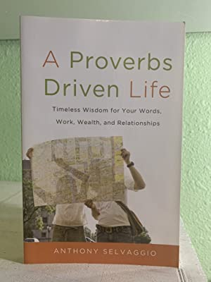 A Proverbs Driven Life: Timeless Wisdom for: Anthony Selvaggio