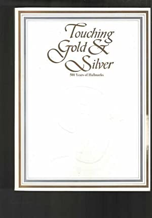 Touching Gold & Silver: 500 Years of Hallmarks - Catalogue of an exhibition at Goldsmiths Hall, 7...