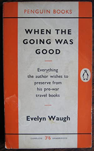 When the Going Was Good: [selections from: Evelyn WAUGH