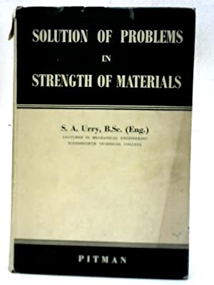 Solution of Problems in Strength of Materials: S. A Urry