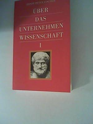 Über das Unternehmen Wissenschaft I Bd. I: Fischer, Ernst Peter: