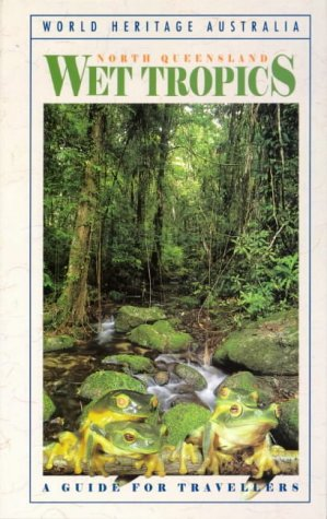 North Queensland Wet Tropics : A Guide for Travellers