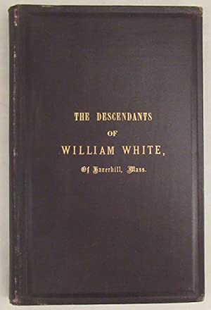 The Descendants of William White, of Haverhill, Mass