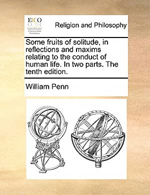 Some Fruits of Solitude, in Reflections and: Penn, William