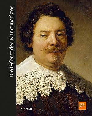 Die Geburt des Kunstmarktes : Rembrandt, Ruisdael,: Kaiser, Franz W.