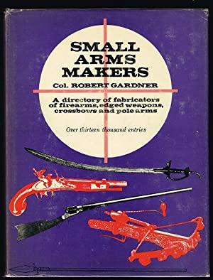 Small Arms Makers : a Directory of: Col. Robert E