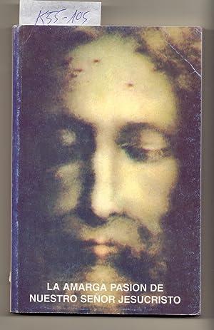 Seller image for LA AMARGA PASION DE NUESTRO SEÑOR JESUCRISTO, SEGUN LAS MEDITACIONES DE LA RELIGIOSA ANA CATALINA EMMERICH DE WESTFALIA for sale by Libreria 7 Soles